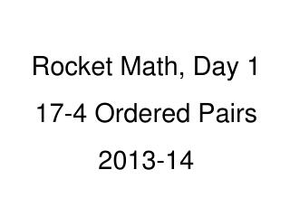 Rocket Math, Day 1 17-4 Ordered Pairs 2013-14