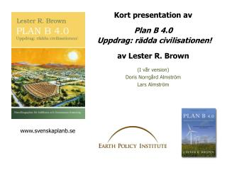 Kort  presentation  av Plan  B  4.0 Uppdrag :  rädda civilisationen ! av Lester R.  Brown