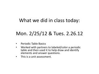 What we did in class today:  Mon. 2/25/12 & Tues. 2.26.12
