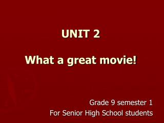 UNIT 2 What a great movie!