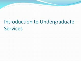 Introduction to Undergraduate Services