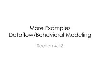 More Examples Dataflow/Behavioral Modeling