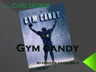 Gym candy BY DERRICK FITZGERALD