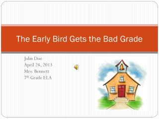 The Early Bird Gets the Bad Grade