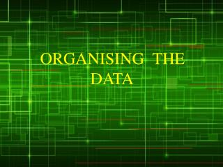 ORGANISING  THE               DATA