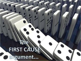 The FIRST CAUSE argument...