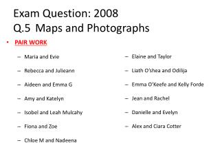 Exam Question: 2008  Q.5	Maps and Photographs