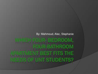 Which four- bedroom, four-bathroom apartment best fits the needs of Unt students?