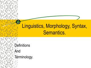 Linguistics, Morphology, Syntax, Semantics.
