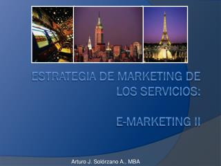 Estrategia de Marketing de los Servicios : e-Marketing II
