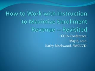 How to Work with Instruction to Maximize Enrollment  Revenue -- Revisited