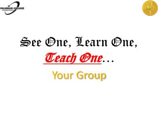 See One, Learn One,  Teach One …