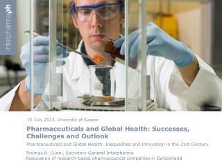 Pharmaceuticals  and Global Health: Successes, Challenges and  Outlook
