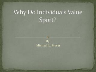 Why Do Individuals Value Sport?