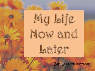 My Life Now and Later