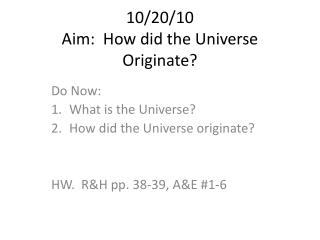 10/20/10 Aim:  How did the Universe Originate?