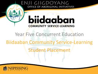 Year Five Concurrent  Education  Biidaaban Community Service-Learning  Student Placement