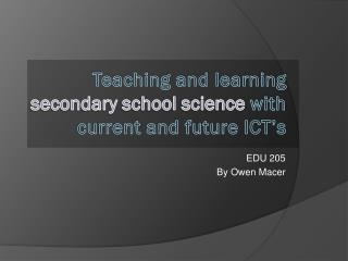 Teaching and learning  secondary  s chool science  with current and future ICT's