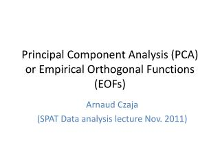 Principal Component Analysis (PCA) or Empirical Orthogonal Functions (EOFs)