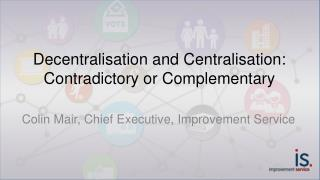Decentralisation and Centralisation: Contradictory or Complementary