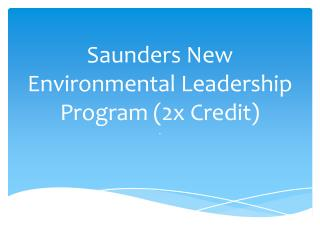 Saunders New Environmental Leadership Program (2x Credit)
