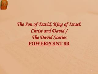 The Son of David, King of Israel:  Christ and David /  The David Stories POWERPOINT 8 B