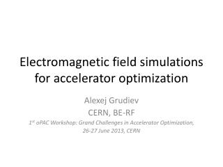Electromagnetic field simulations for accelerator optimization