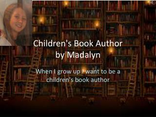 Children's Book Author by Madalyn