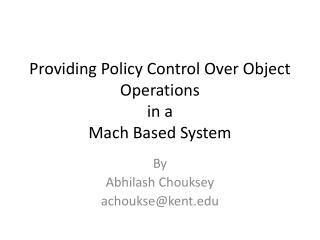 Providing Policy Control Over Object Operations in a Mach Based System