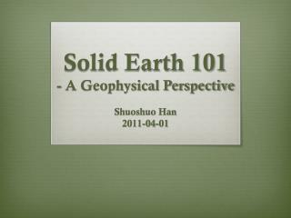 Solid Earth 101 - A Geophysical Perspective