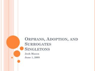 Orphans, Adoption, and Surrogates Singletons