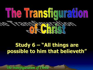 "Study 6 –  ""All things are possible to him that believeth"""