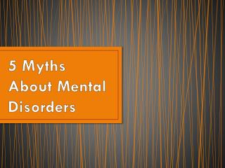 5 Myths About Mental Disorders
