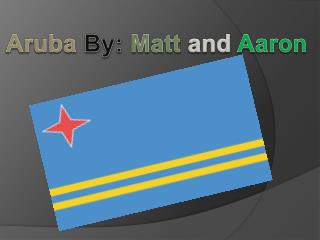 Aruba  By:  Matt  and  Aaron