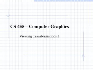 CS 455 – Computer Graphics