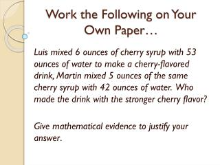 Work the Following on Your Own Paper…