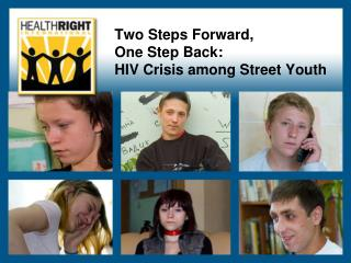 Two Steps Forward, One Step Back: HIV Crisis among Street Youth