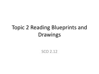 Topic 2 Reading Blueprints and Drawings