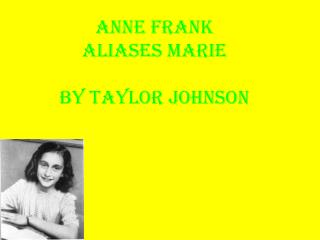 Anne Frank Aliases Marie By Taylor Johnson