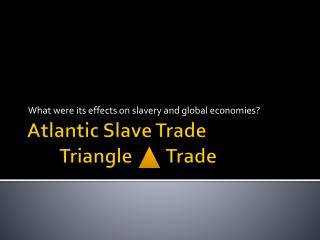 Atlantic Slave  Trade Triangle        Trade