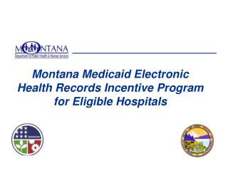 Montana Medicaid Electronic Health Records Incentive Program for Eligible Hospitals