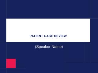 PATIENT CASE REVIEW