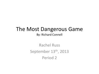 The Most Dangerous Game By: Richard Connell