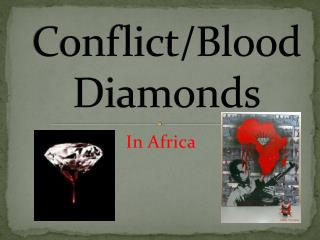 Conflict/Blood Diamonds