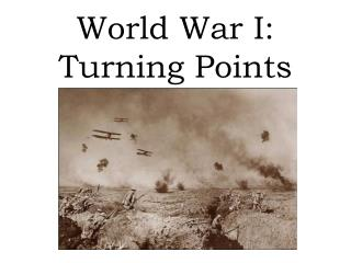 World War I: Turning Points
