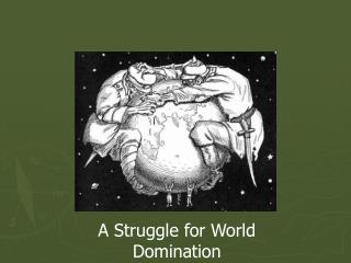 A Struggle for World Domination