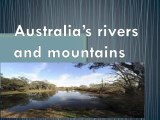 Australia's  rivers and mountains