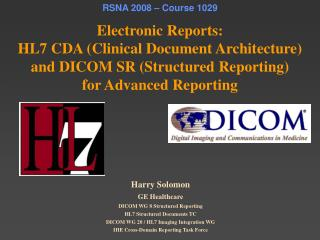 RSNA 2008 – Course 1029 Electronic Reports: HL7 CDA (Clinical Document Architecture) and DICOM SR (Structured Reporting)