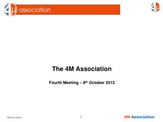 The 4M Association Fourth Meeting – 8 th  October 2012