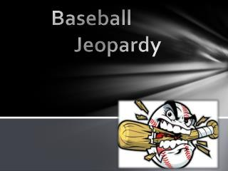 Baseball     		Jeopardy
